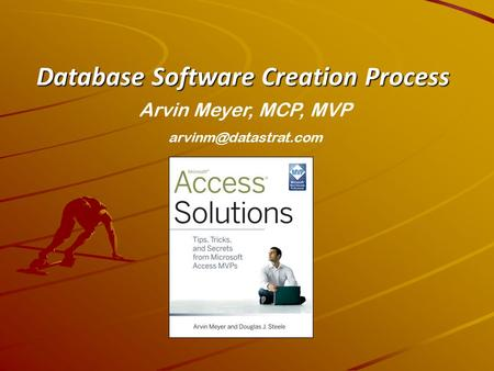 Database Software Creation Process Arvin Meyer, MCP, MVP