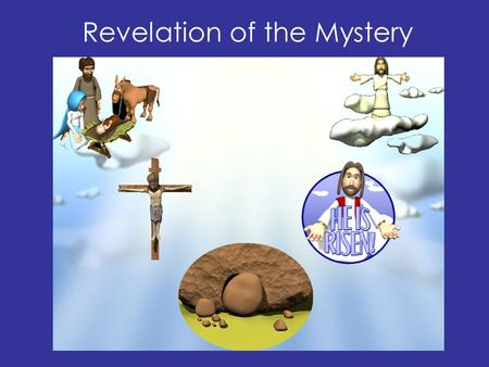 "Revelation of the Mystery. Now after John was put in prison, Jesus came to Galilee, preaching the gospel of the kingdom of God, and saying, ""The time."