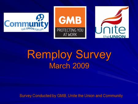 Remploy Survey March 2009 Survey Conducted by GMB, Unite the Union and Community.