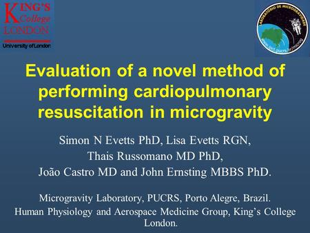 Evaluation of a novel method of performing cardiopulmonary resuscitation in microgravity Simon N Evetts PhD, Lisa Evetts RGN, Thais Russomano MD PhD,