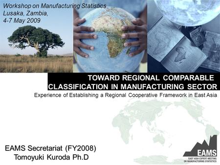 TOWARD REGIONAL COMPARABLE CLASSIFICATION IN MANUFACTURING SECTOR Experience of Establishing a Regional Cooperative Framework in East Asia Workshop on.