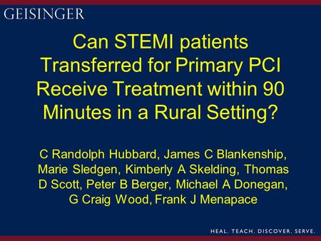 Can STEMI patients Transferred for Primary PCI Receive Treatment within 90 Minutes in a Rural Setting? C Randolph Hubbard, James C Blankenship, Marie Sledgen,