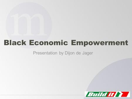 Black Economic Empowerment Presentation by Dijon de Jager.