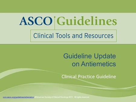 Www.asco.org/guidelines/antiemeticswww.asco.org/guidelines/antiemetics. ©American Society of Clinical Oncology 2011. All rights reserved. Guideline Update.