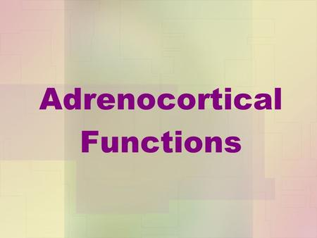 Adrenocortical Functions. ANATOMICALLY: The adrenal gland is situated on the anteriosuperior aspect of the kidney and receives its blood supply from the.