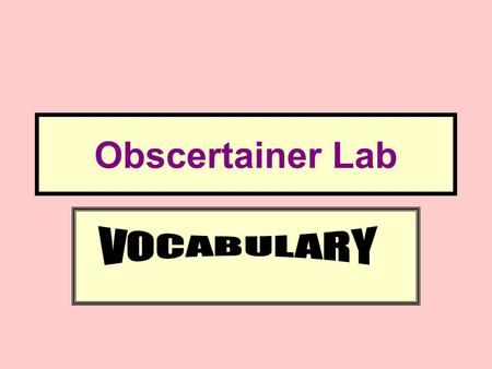 Obscertainer Lab VOCABULARY.