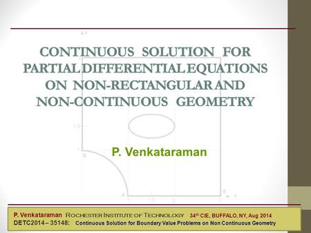 P. Venkataraman Mechanical Engineering P. Venkataraman Rochester Institute of Technology DETC2014 – 35148: Continuous Solution for Boundary Value Problems.