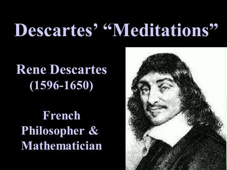 an analysis of rene descartess meditations on the first philosophy René descartes, in his work of meditation on first philosophy, sets the foundation for modern philosophy through however, descartes departs from this tradition and employs meditation as a way to detach the minds from external influences, to think and analyze philosophy from the original foundations.