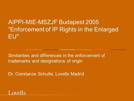"AIPPI-MIE-MSZJF Budapest 2005 ""Enforcement of IP Rights in the Enlarged EU Similarities and differences in the enforcement of trademarks and designations."