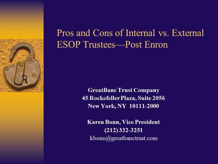 Pros and Cons of Internal vs. External ESOP Trustees—Post Enron GreatBanc Trust Company 45 Rockefeller Plaza, Suite 2056 New York, NY 10111-2000 Karen.