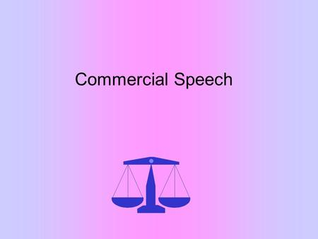 Commercial Speech The Evolution of Protections for Commercial Speech Valentine v. Chrestensen (1942) No protections for advertising Times v. Sullivan.