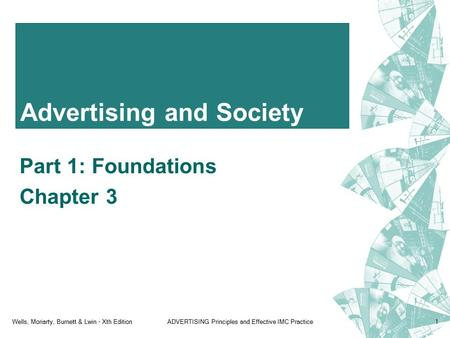 Wells, Moriarty, Burnett & Lwin - Xth EditionADVERTISING Principles and Effective IMC Practice1 Advertising and Society Part 1: Foundations Chapter 3.
