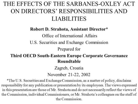 THE EFFECTS OF THE SARBANES-OXLEY ACT ON DIRECTORS' RESPONSIBILITIES AND LIABILITIES Robert D. Strahota, Assistant Director* Office of International Affairs.
