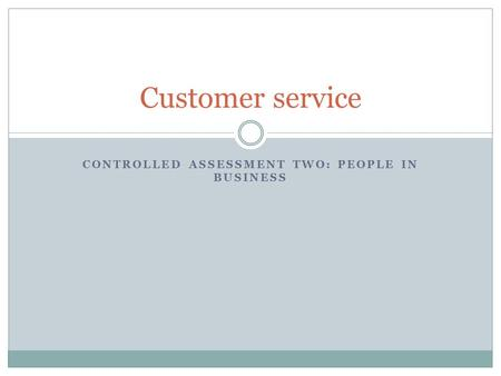 CONTROLLED ASSESSMENT TWO: PEOPLE IN BUSINESS Customer service.