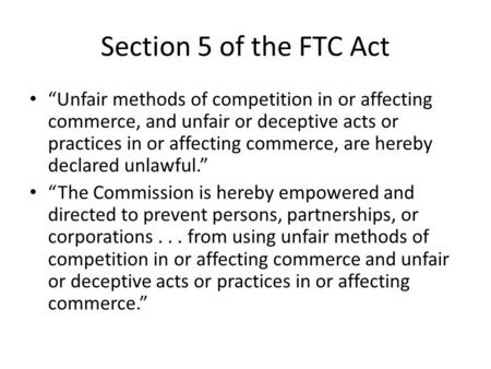 "Section 5 of the FTC Act ""Unfair methods of competition in or affecting commerce, and unfair or deceptive acts or practices in or affecting commerce, are."