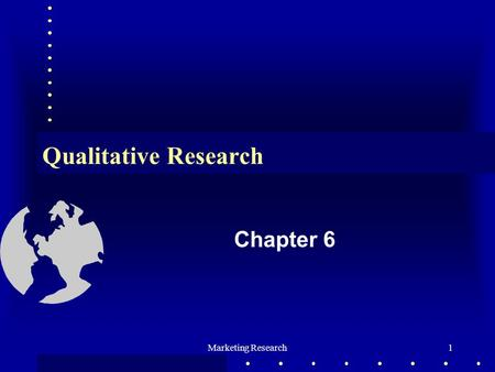 Marketing Research1 Qualitative Research Chapter 6.