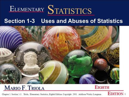 1 Chapter 1. Section 1-3. Triola, Elementary Statistics, Eighth Edition. Copyright 2001. Addison Wesley Longman M ARIO F. T RIOLA E IGHTH E DITION E LEMENTARY.