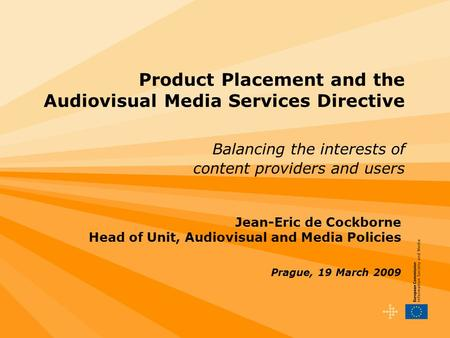 1 Product Placement and the Audiovisual Media Services Directive Balancing the interests of content providers and users Jean-Eric de Cockborne Head of.