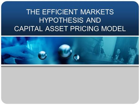 THE EFFICIENT MARKETS HYPOTHESIS AND CAPITAL ASSET PRICING MODEL.
