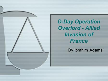 D-Day Operation Overlord - Allied Invasion of France By Ibrahim Adams.
