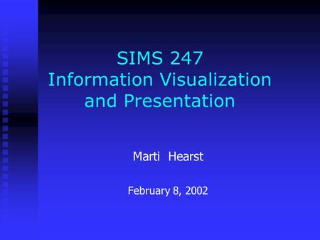 SIMS 247 Information Visualization and Presentation Marti Hearst February 8, 2002.