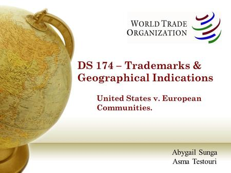 DS 174 – Trademarks & Geographical Indications United States v. European Communities. Abygail Sunga Asma Testouri.