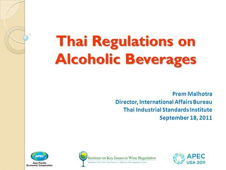 Thai Regulations on Alcoholic Beverages Prem Malhotra Director, International Affairs Bureau Thai Industrial Standards Institute September 18, 2011.