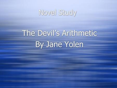 Novel Study The Devil's Arithmetic By Jane Yolen The Devil's Arithmetic By Jane Yolen.