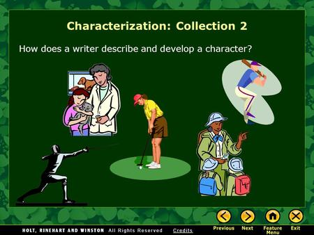 Characterization: Collection 2 How does a writer describe and develop a character?