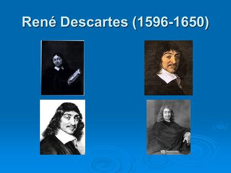 René Descartes (1596-1650). The popular version of Descartes.