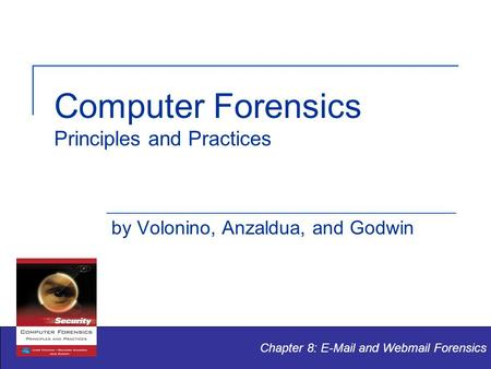 Computer Forensics Principles and Practices by Volonino, Anzaldua, and Godwin Chapter 8: E-Mail and Webmail Forensics.