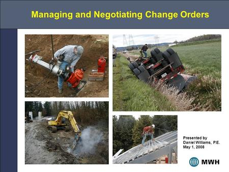 Managing and Negotiating Change Orders Presented by Daniel Williams, P.E. May 1, 2008.