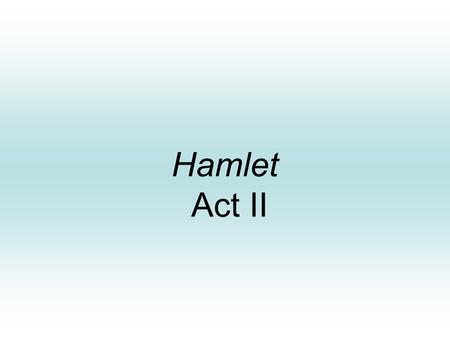 Hamlet Act II. Act Two, Scene One Polonius is sending Reynaldo to France with instructions to keep tabs on the behavior of Laertes. Polonius tells Reynaldo.