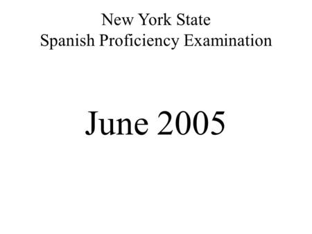 New York State Spanish Proficiency Examination June 2005.