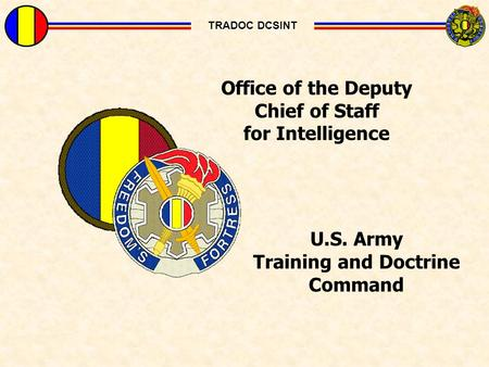 Previous Slide TRADOC DCSINT Office of the Deputy Chief of Staff for Intelligence U.S. Army Training and Doctrine Command TRADOC DCSINT.