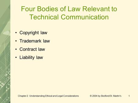 Chapter 2. Understanding Ethical and Legal Considerations © 2004 by Bedford/St. Martin's1 Four Bodies of Law Relevant to Technical Communication Copyright.