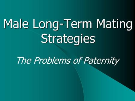 Male Long-Term Mating Strategies The Problems of Paternity.