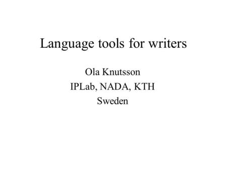 Language tools for writers Ola Knutsson IPLab, NADA, KTH Sweden.