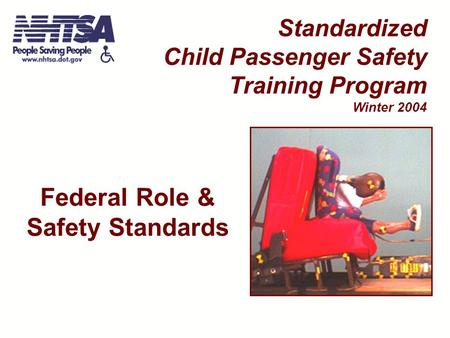 Federal Role & Safety Standards Standardized Child Passenger Safety Training Program Winter 2004.