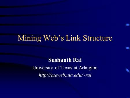 Mining Web's Link Structure Sushanth Rai University of Texas at Arlington