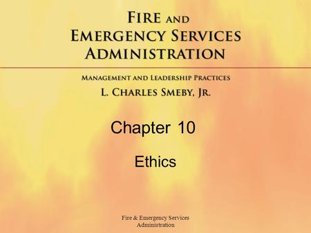 Fire & Emergency Services Administration Chapter 10 Ethics.