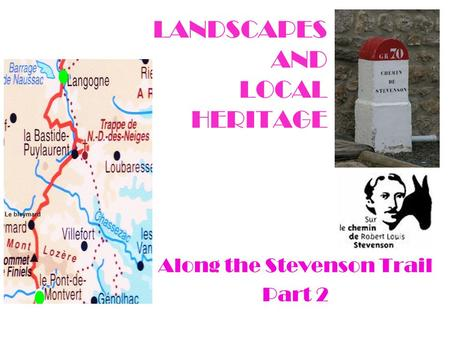 LANDSCAPES AND LOCAL HERITAGE Along the Stevenson Trail Part 2 Le bleymard.