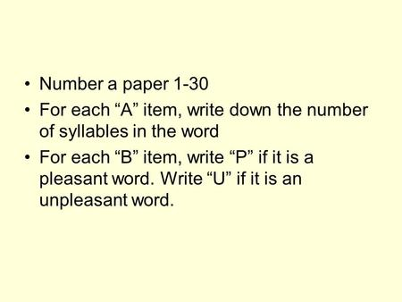 "Number a paper 1-30 For each ""A"" item, write down the number of syllables in the word For each ""B"" item, write ""P"" if it is a pleasant word. Write ""U"""