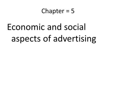Chapter = 5 Economic and social aspects of advertising.