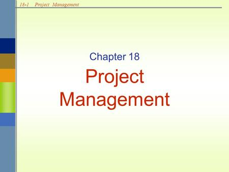 18-1Project Management Chapter 18 Project Management.