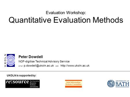 Evaluation Workshop: Quantitative Evaluation Methods Peter Dowdell NOF-digitise Technical Advisory Service   web: