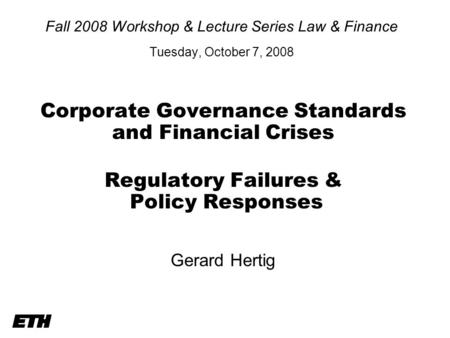 Fall 2008 Workshop & Lecture Series Law & Finance Tuesday, October 7, 2008 Corporate Governance Standards and Financial Crises Regulatory Failures & Policy.