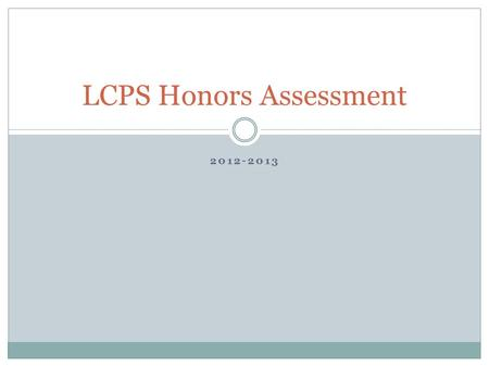 2012-2013 LCPS Honors Assessment. What is the honors assessment? An on-going project throughout the year involving writing. The final product will be.