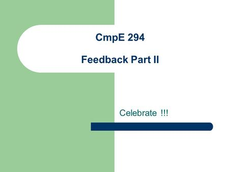 CmpE 294 Feedback Part II Celebrate !!!. These papers were generally better than your first papers. Proofreading has clearly improved.
