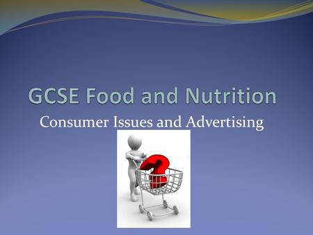 Consumer Issues and Advertising. Learning Objectives To be able to understand consumer protection and legislation To develop an understanding of methods.